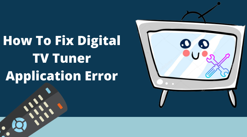How To Fix Digital TV Tuner Application Error