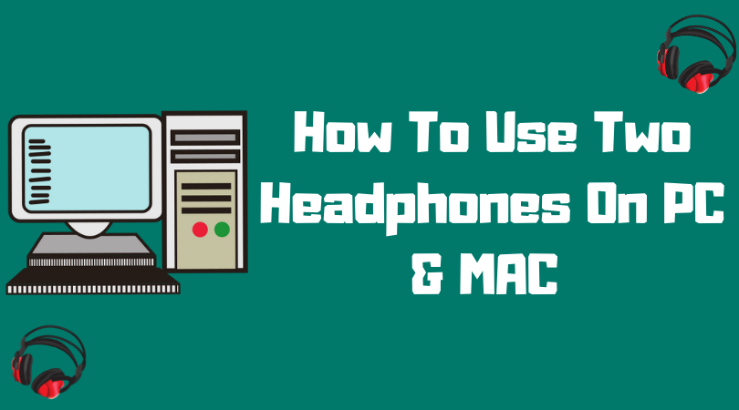 How To Use Two Headphones On PC & MAC